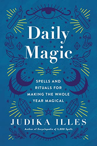 Daily Magic : Spells and Rituals for Making the Whole Year Magical