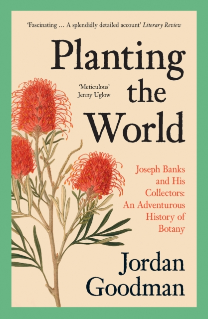 Planting the World : Joseph Banks and His Collectors: an Adventurous History of Botany