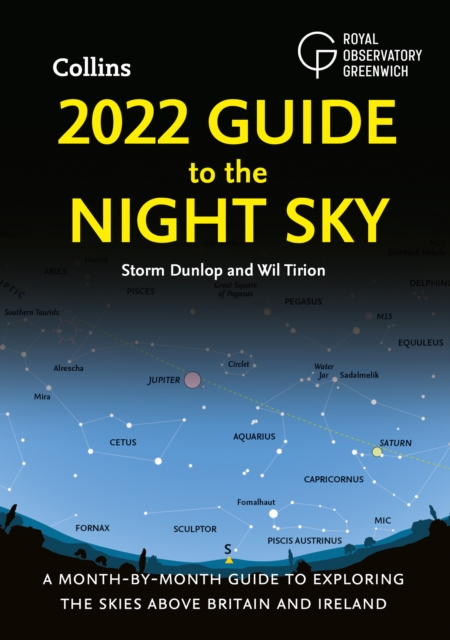 2022 Guide to the Night Sky : A Month-by-Month Guide to Exploring the Skies Above Britain and Ireland