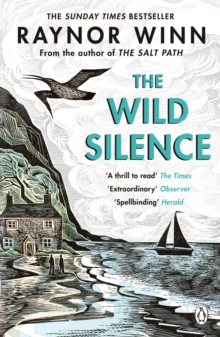The Wild Silence : The Sunday Times Bestseller 2021 from the author of The Salt Path