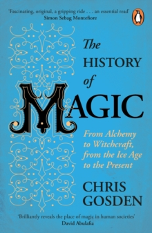 The History of Magic : From Alchemy to Witchcraft, from the Ice Age to the Present