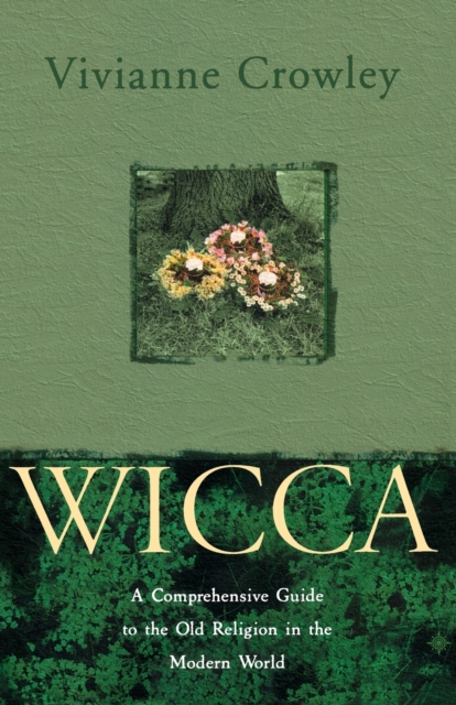 Wicca : A Comprehensive Guide to the Old Religion in the Modern World