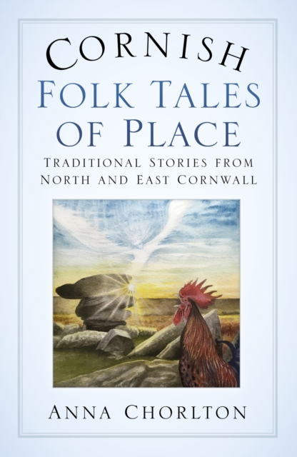 Cornish Folk Tales of Place : Traditional Stories from North and East Cornwall