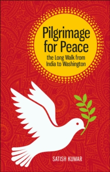 Pilgrimage for Peace : The Long Walk from India to Washington