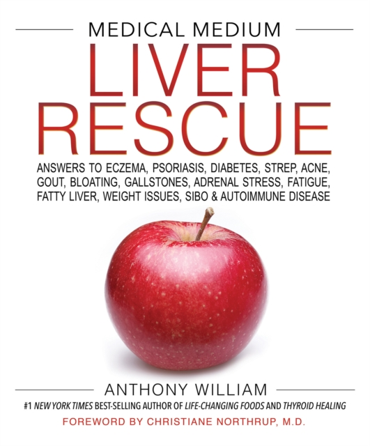 Medical Medium Liver Rescue : Answers to Eczema, Psoriasis, Diabetes, Strep, Acne, Gout, Bloating, Gallstones, Adrenal Stress, Fatigue, Fatty Liver, Weight Issues, SIBO & Autoimmune Disease
