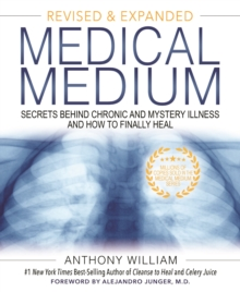 Medical Medium : Secrets Behind Chronic and Mystery Illness and How to Finally Heal (Revised and Expanded Edition)