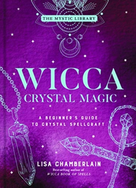 Wicca Crystal Magic, Volume 4 : A Beginner's Guide to Crystal Spellcraft