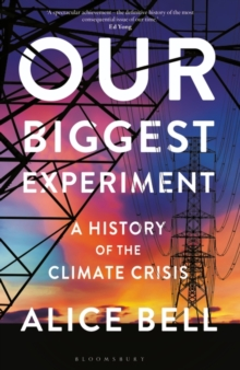 Our Biggest Experiment : A History of the Climate Crisis