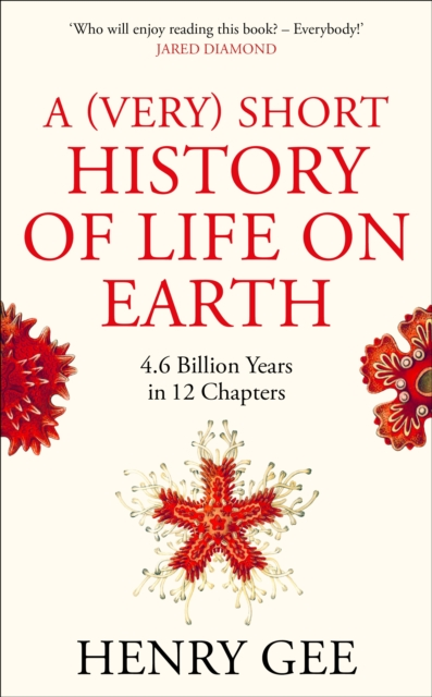 A (Very) Short History of Life On Earth : 4.6 Billion Years in 12 Chapters