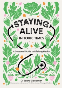 Staying Alive in Toxic Times : A Seasonal Guide to Lifelong Health