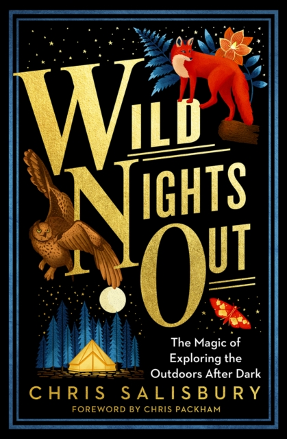 Wild Nights Out : The Magic of Exploring the Outdoors After Dark