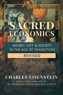 Sacred Economics : Money, Gift and Society in the Age of Transition