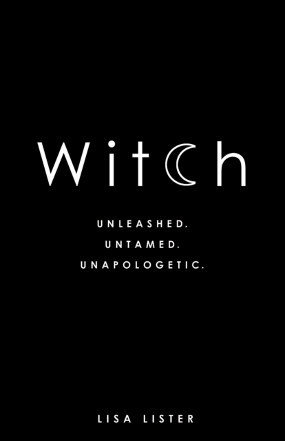 Witch : Unleashed. Untamed. Unapologetic.