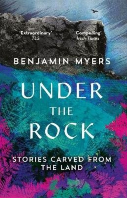 Under the Rock : Stories Carved From the Land