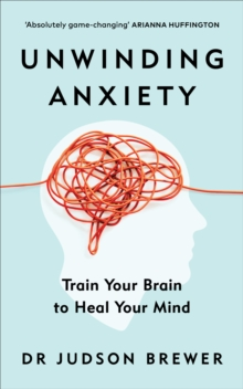 Unwinding Anxiety : Train Your Brain to Heal Your Mind