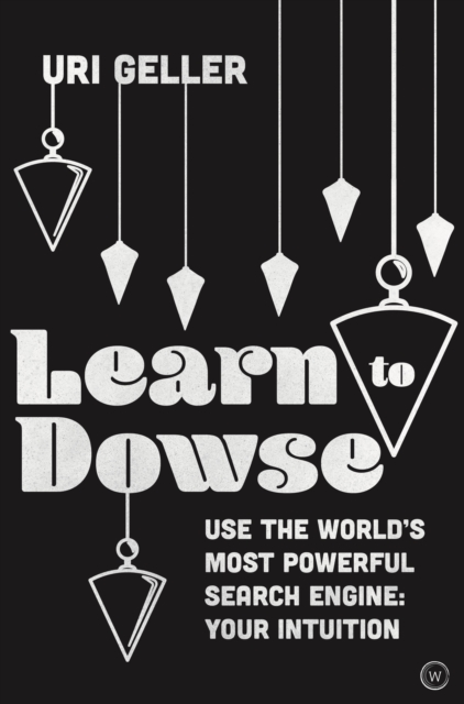 Learn to Dowse : Use the World's Most Powerful Search Engine: Your Intuition
