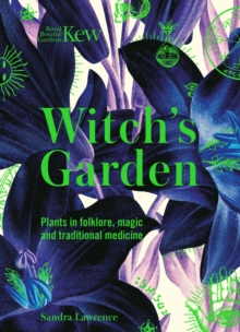Kew - Witch's Garden : Plants in Folklore, Magic and Traditional Medicine