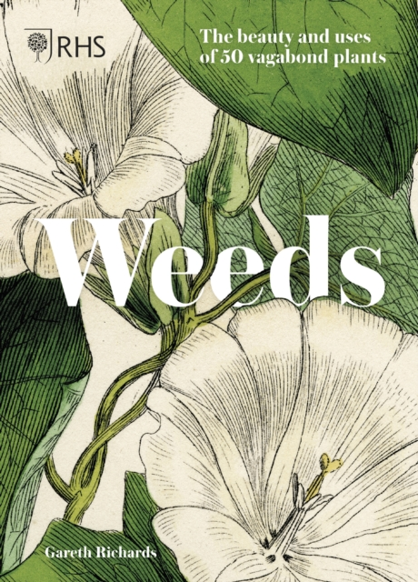 RHS Weeds : the beauty and uses of 50 vagabond plants