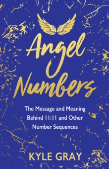 Angel Numbers : The Message and Meaning Behind 11:11 and Other Number Sequences