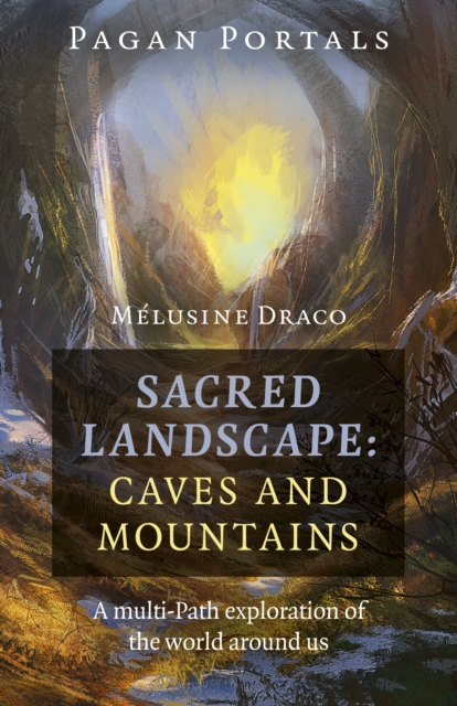 Pagan Portals - Sacred Landscape: Caves and Mountains - A Multi-Path Exploration of the World Around Us