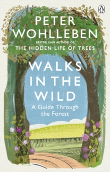 Walks in the Wild : A guide through the forest with Peter Wohlleben