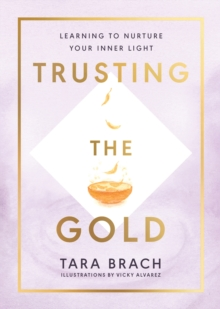 Trusting the Gold : Learning to nurture your inner light