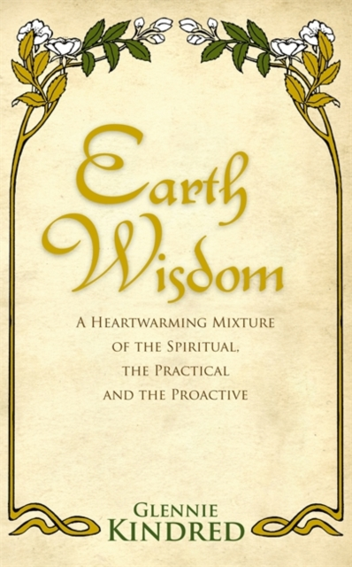 Earth Wisdom : A Heart-Warming Mixture of the Spiritual, the Practical and the Proactive