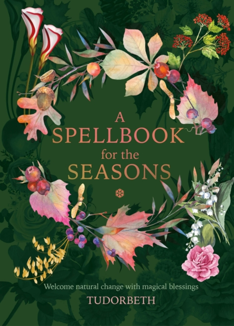 A Spellbook for the Seasons : Welcome Natural Change with Magical Blessings