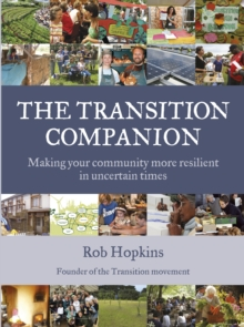 The Transition Companion : Making Your Community More Resilient in Uncertain Times