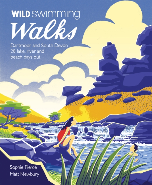 Wild Swimming Walks Dartmoor and South Devon : 28 Lake, River and Beach Days Out in South West England : 7