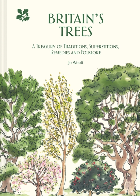 Britain's Trees : A Treasury of Traditions, Superstitions, Remedies and Literature