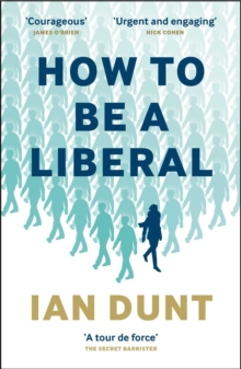 How To Be A Liberal : The Story of Freedom and the Fight for its Survival