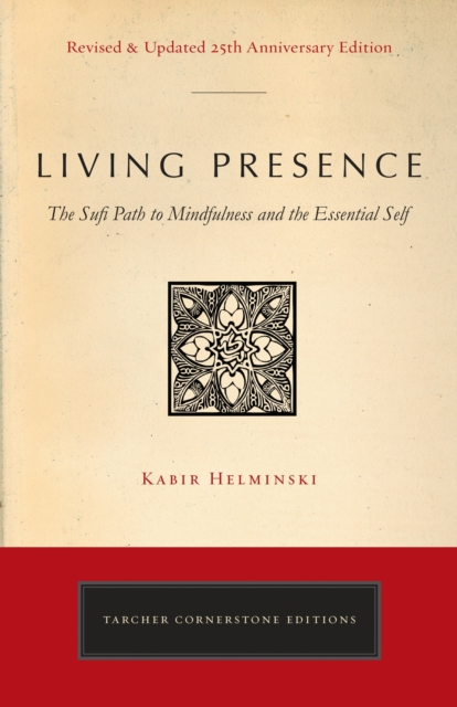 Living Presence (Revised) : The Sufi Path to Mindfulness and the Essential Self