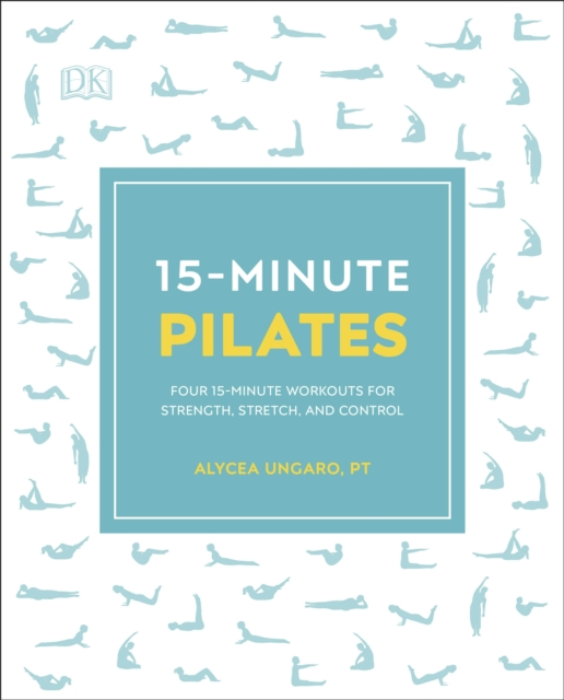 15-Minute Pilates : Four 15-Minute Workouts for Strength, Stretch, and Control