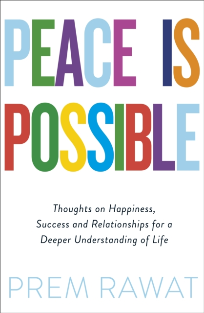 Peace Is Possible : Thoughts on happiness, success and relationships for a deeper understanding of life