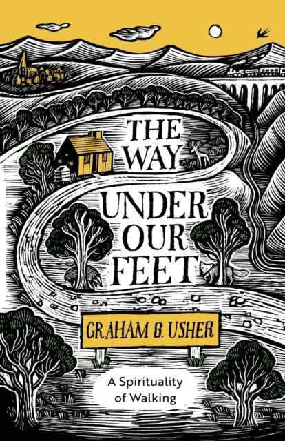 The Way Under Our Feet : A Spirituality of Walking