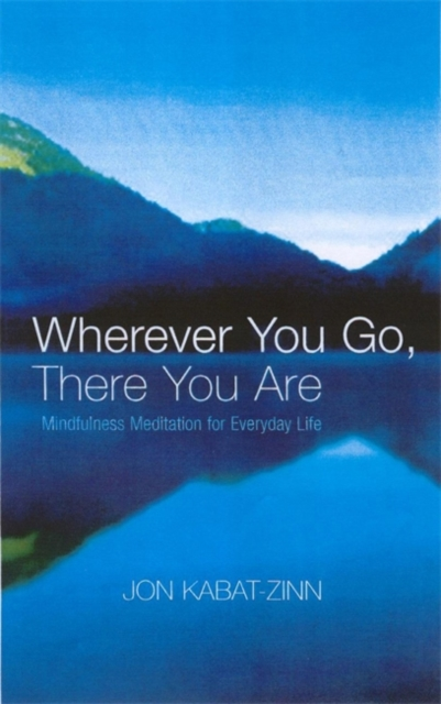 Wherever You Go, There You Are : Mindfulness meditation for everyday life
