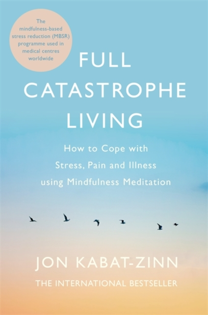 Full Catastrophe Living, Revised Edition : How to cope with stress, pain and illness using mindfulness meditation