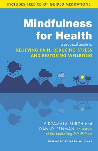 Mindfulness for Health : A practical guide to relieving pain, reducing stress and restoring wellbeing