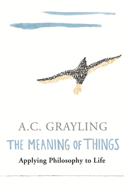 The Meaning of Things : Applying Philosophy to life