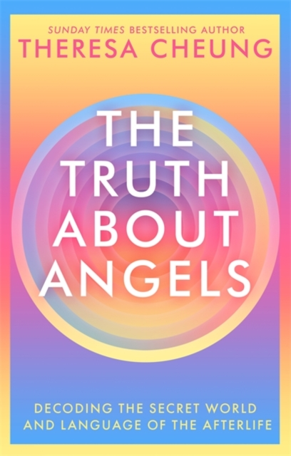 The Truth about Angels : Decoding the secret world and language of the afterlife