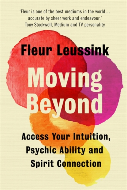 Moving Beyond : Access Your Intuition, Psychic Ability and Spirit Connection
