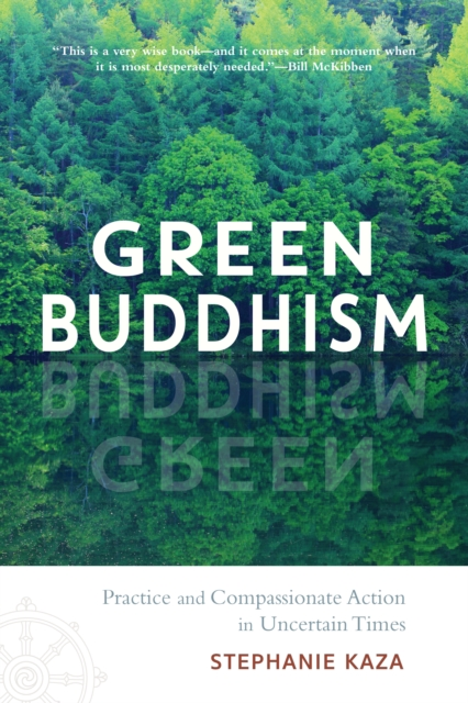 Green Buddhism : Practice and Compassionate Action in Uncertain Times