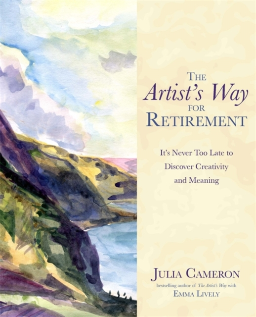 The Artist's Way for Retirement : It's Never Too Late to Discover Creativity and Meaning