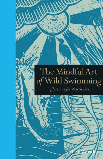 The Mindful Art of Wild Swimming : Reflections for Zen Seekers