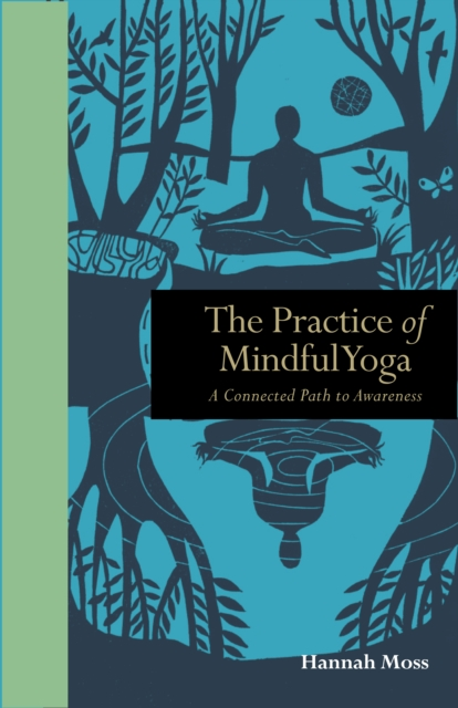 The Practice of Mindful Yoga : A Connected Path to Awareness
