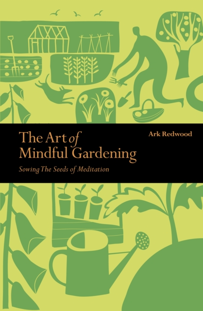 The Art of Mindful Gardening : Sowing the Seeds of Meditation