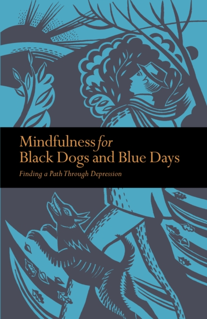 Mindfulness for Black Dogs & Blue Days : Finding a path through depression