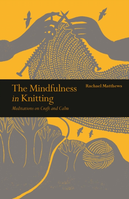 The Mindfulness in Knitting : Meditations on Craft and Calm