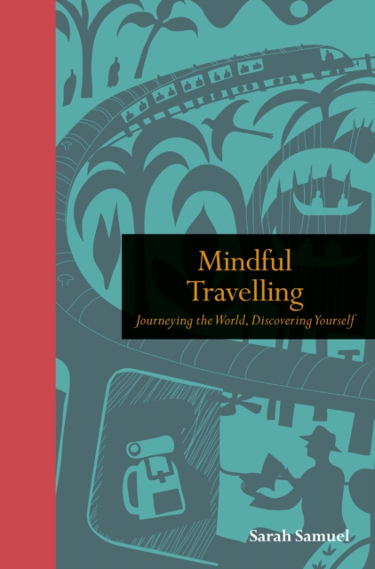 Mindful Travelling : Journeying the world, discovering yourself